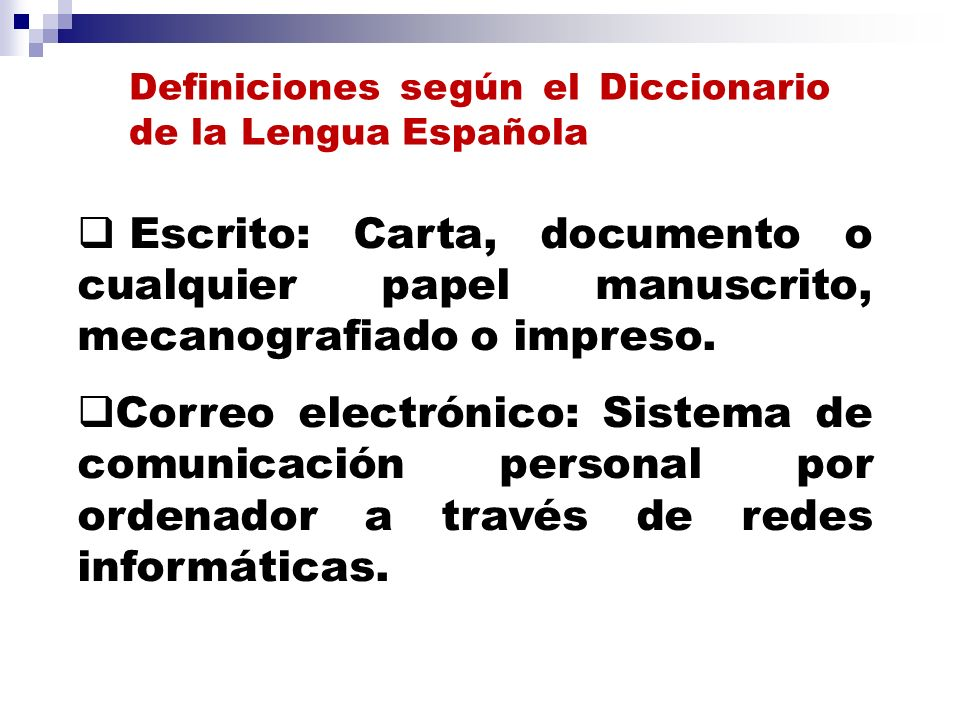 Definiciones según el Diccionario de la Lengua Española Escrito: Carta, documento o cualquier papel manuscrito, mecanografiado o impreso.