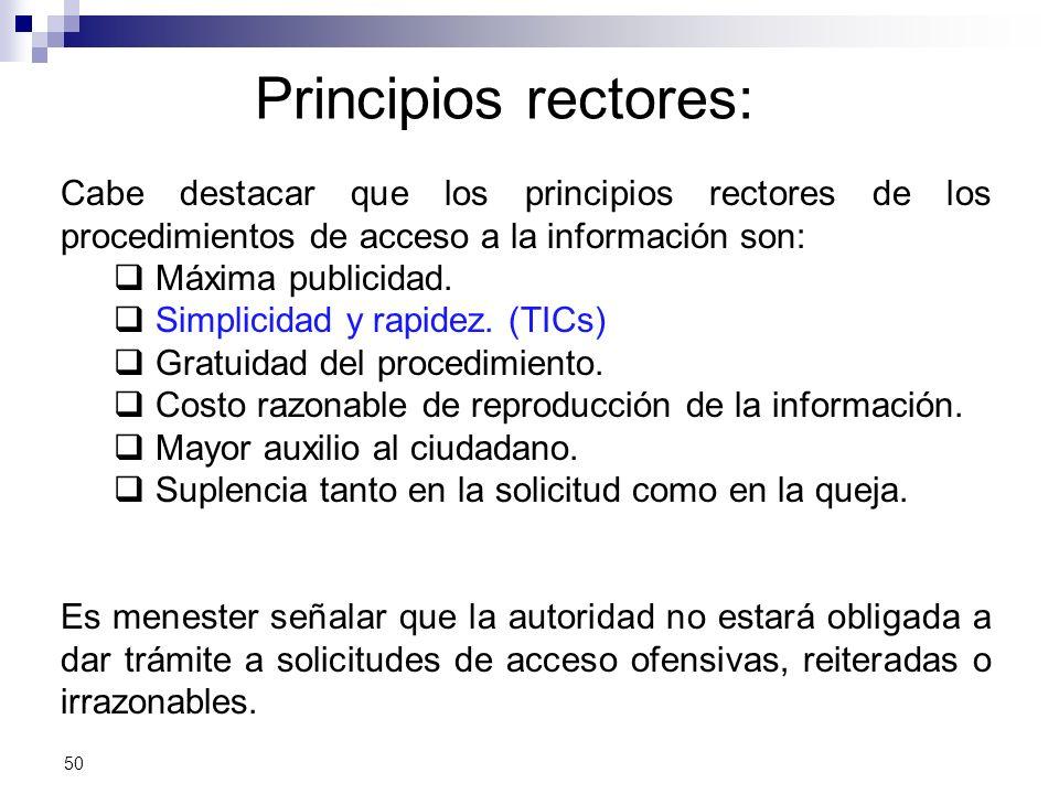 Principios rectores: Cabe destacar que los principios rectores de los procedimientos de acceso a la información son: Máxima publicidad.