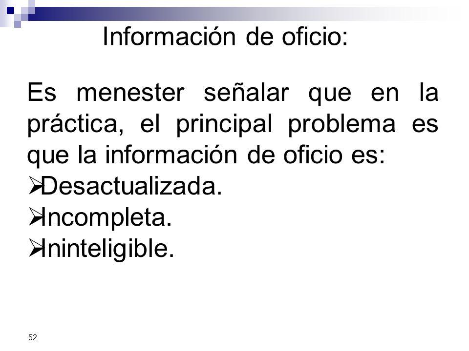 Información de oficio: Es menester señalar que en la práctica, el principal problema es que la información de oficio es: Desactualizada.