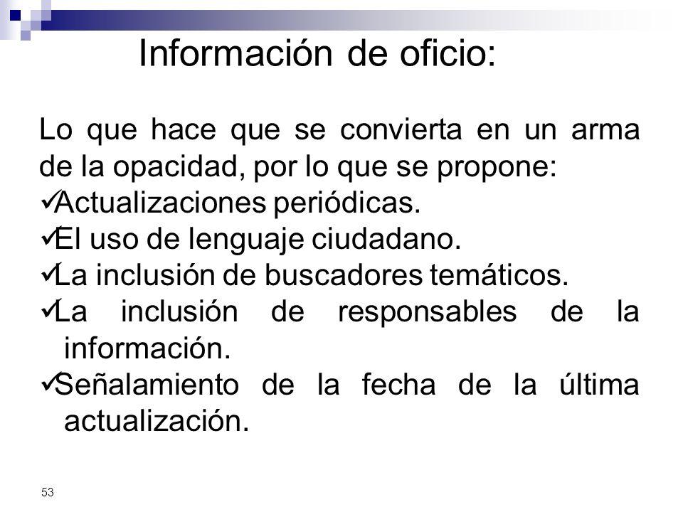 Información de oficio: Lo que hace que se convierta en un arma de la opacidad, por lo que se propone: Actualizaciones periódicas.