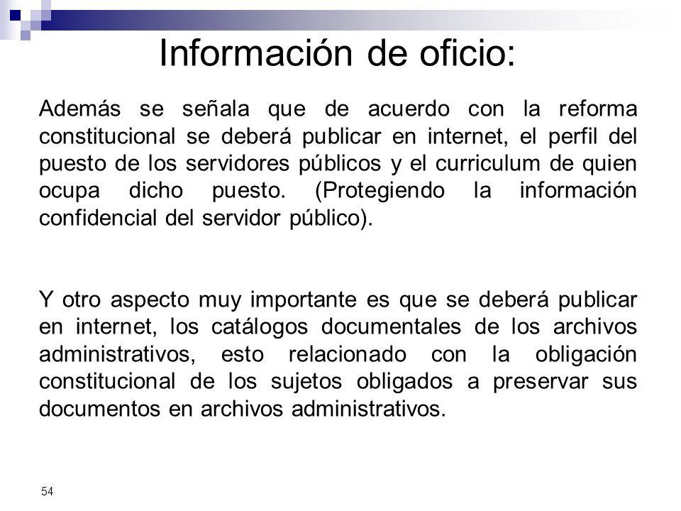 Información de oficio: Además se señala que de acuerdo con la reforma constitucional se deberá publicar en internet, el perfil del puesto de los servidores públicos y el curriculum de quien ocupa dicho puesto.
