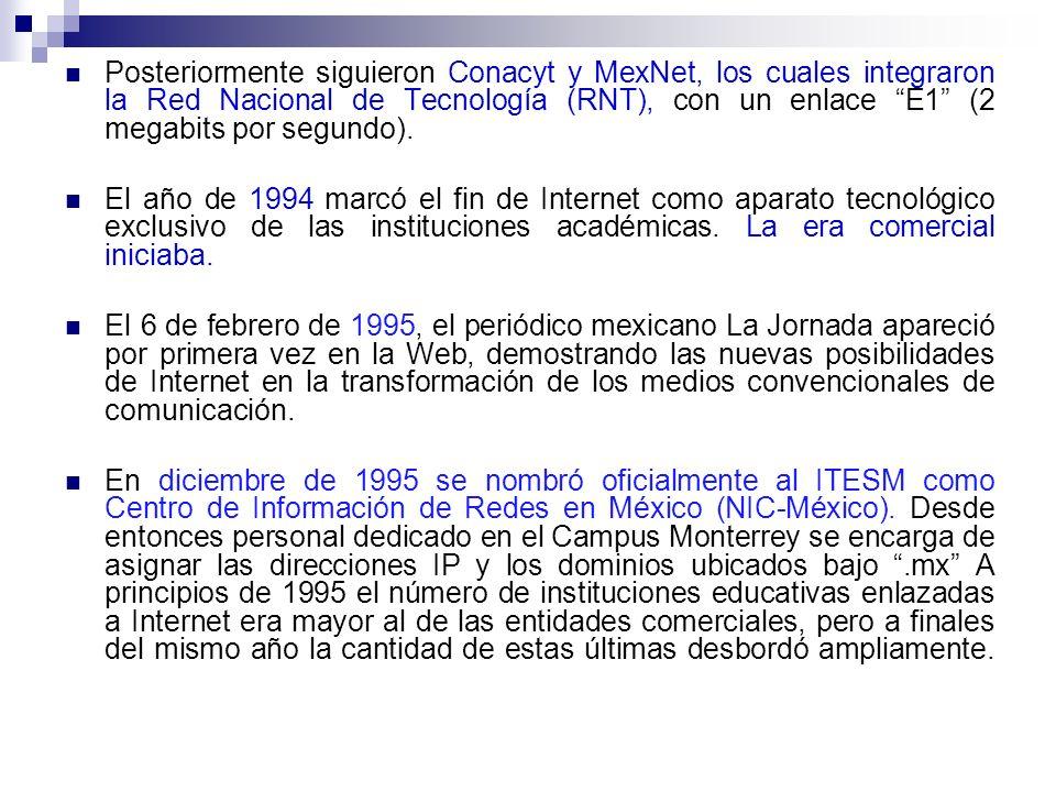 Posteriormente siguieron Conacyt y MexNet, los cuales integraron la Red Nacional de Tecnología (RNT), con un enlace E1 (2 megabits por segundo).