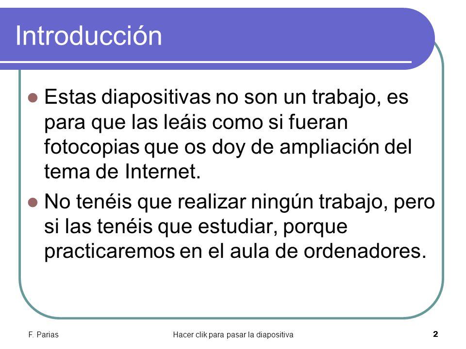 F. PariasHacer clik para pasar la diapositiva 2 Introducción Estas diapositivas no son un trabajo, es para que las leáis como si fueran fotocopias que