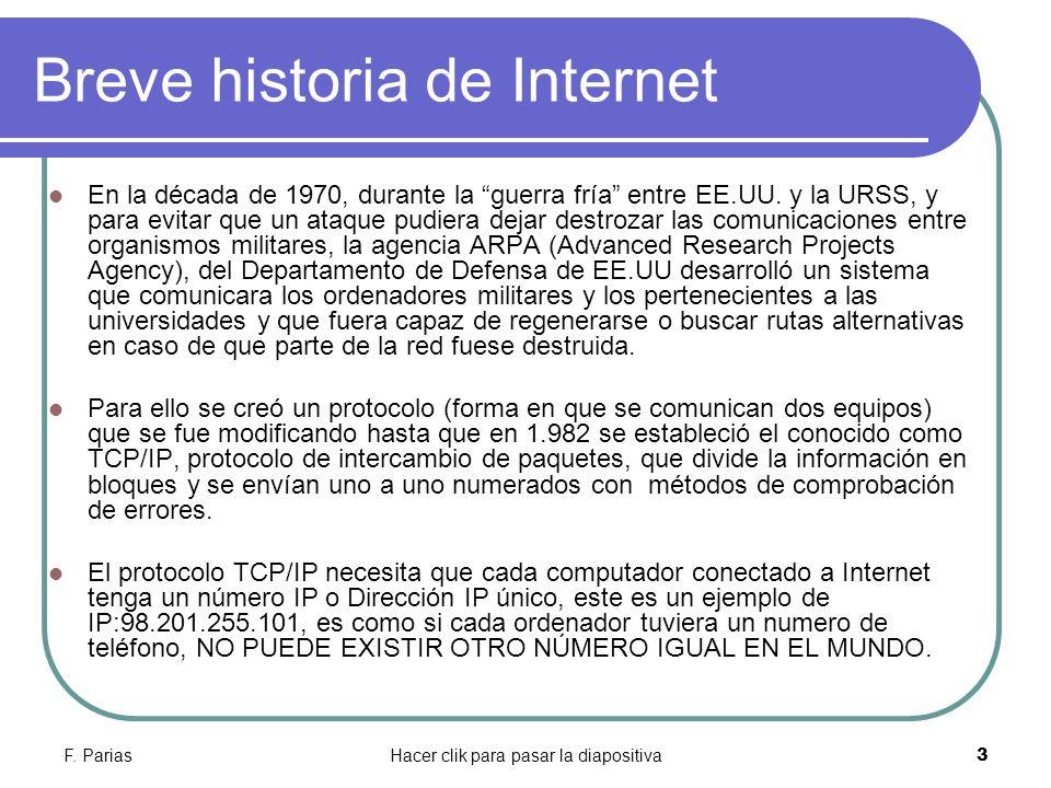 F. PariasHacer clik para pasar la diapositiva 3 Breve historia de Internet En la década de 1970, durante la guerra fría entre EE.UU. y la URSS, y para