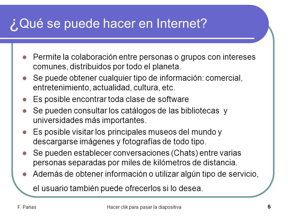 F. PariasHacer clik para pasar la diapositiva 5 ¿ Qué se puede hacer en Internet? Permite la colaboración entre personas o grupos con intereses comune