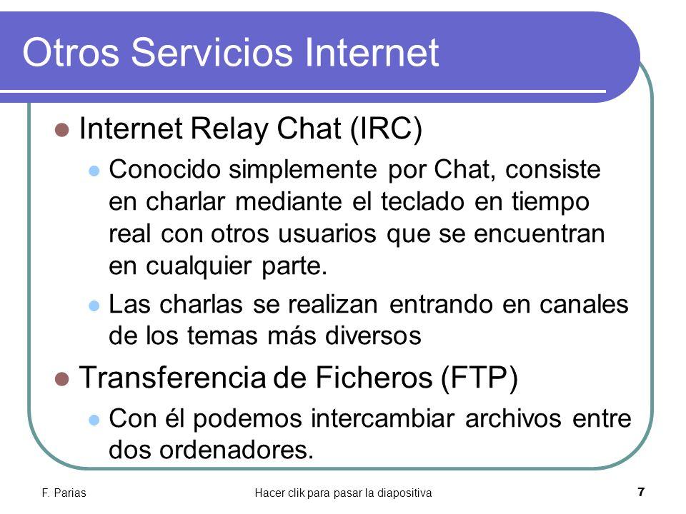 F. PariasHacer clik para pasar la diapositiva 7 Otros Servicios Internet Internet Relay Chat (IRC) Conocido simplemente por Chat, consiste en charlar