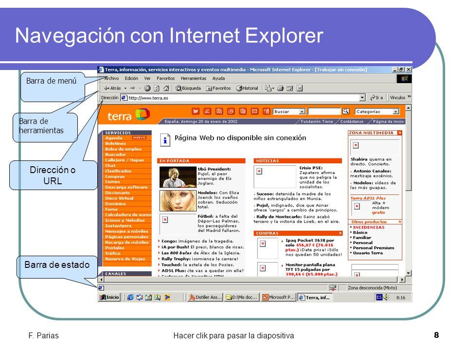 F. PariasHacer clik para pasar la diapositiva 8 Navegación con Internet Explorer Barra de estado Dirección o URL Barra de herramientas Barra de menú