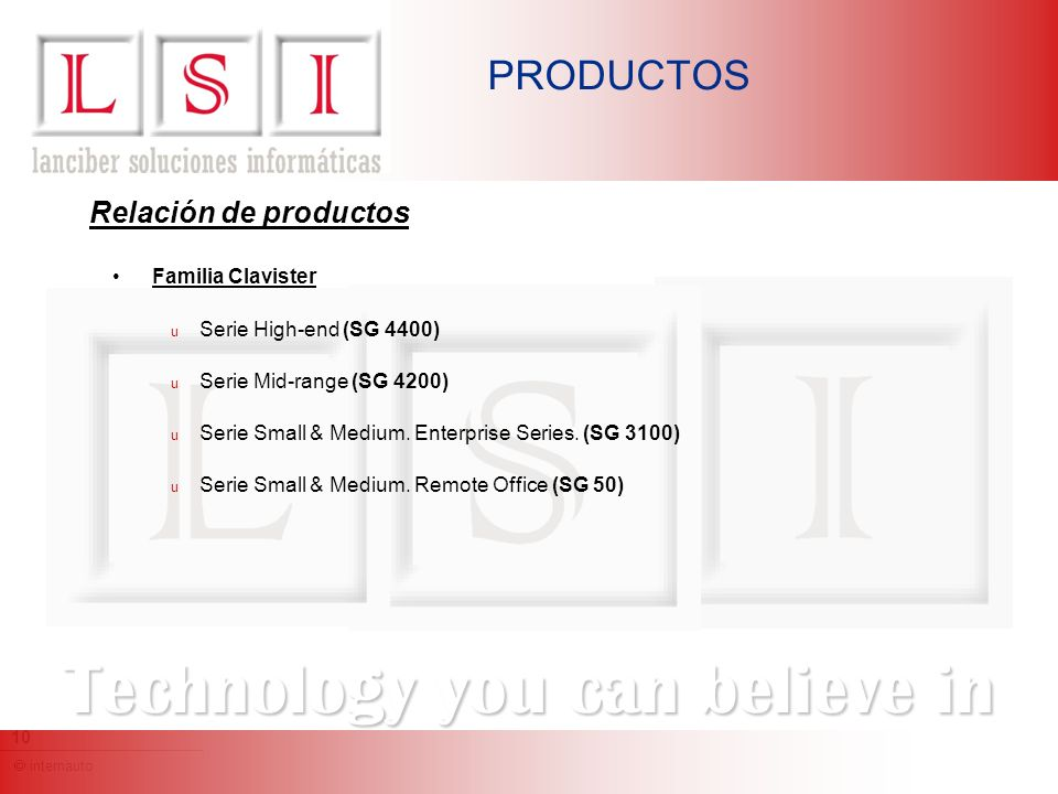 internauto 10 Technology you can believe in PRODUCTOS Familia Clavister u Serie High-end (SG 4400) u Serie Mid-range (SG 4200) u Serie Small & Medium.