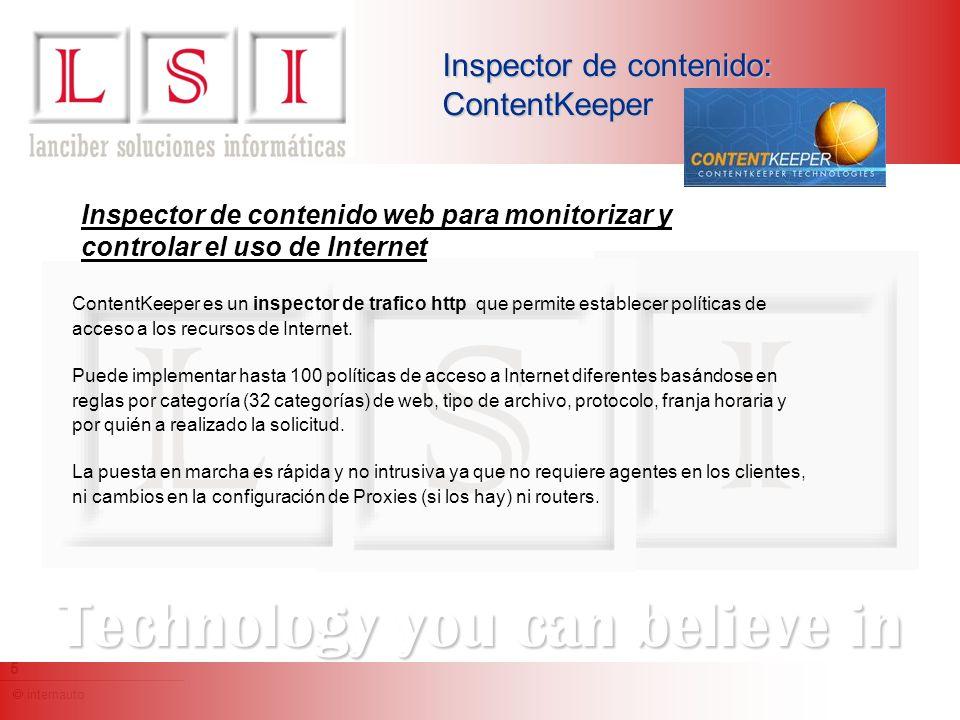 internauto 6 Technology you can believe in Antivirus: CPSegure El Content Security Gateway proporciona protección permanente a la red contra Spyware, Virus, Gusanos, Troyanos y otras amenazas procedentes de Internet.