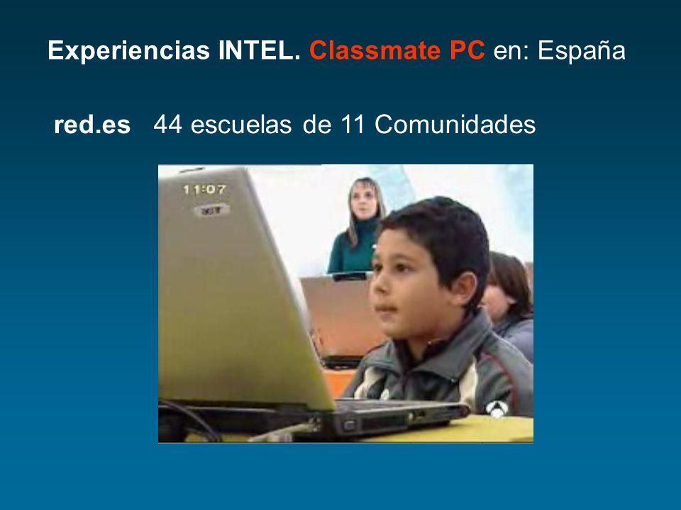 Experiencias INTEL. Classmate PC en: España red.es 44 escuelas de 11 Comunidades
