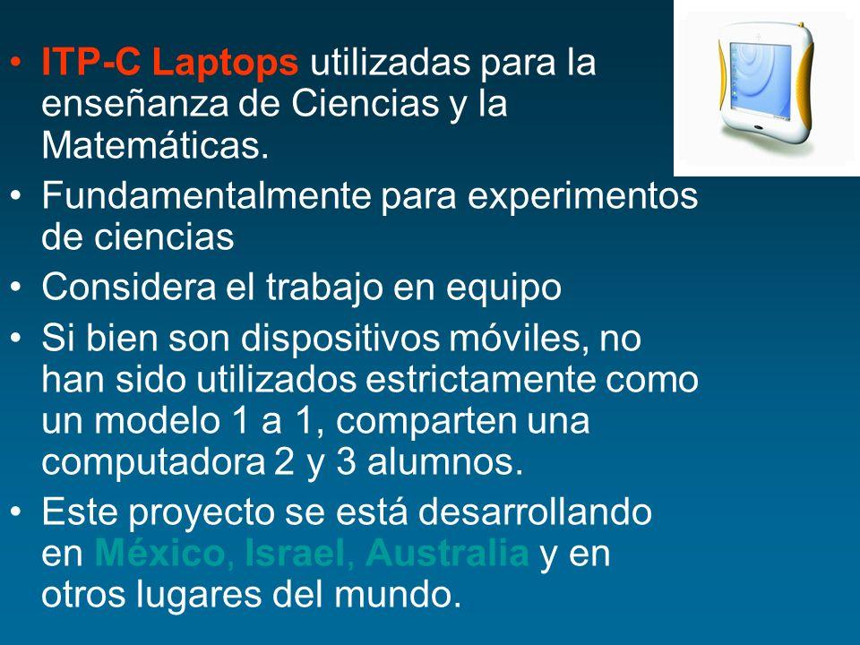 ITP-C Laptops utilizadas para la enseñanza de Ciencias y la Matemáticas. Fundamentalmente para experimentos de ciencias Considera el trabajo en equipo