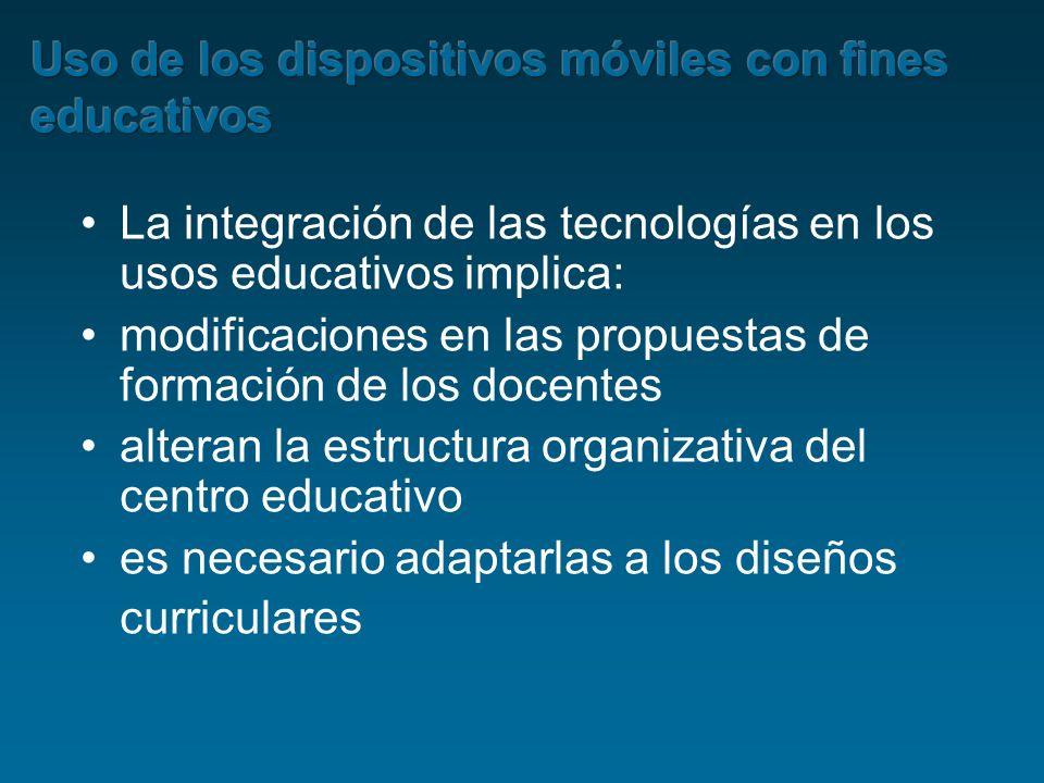 La integración de las tecnologías en los usos educativos implica: modificaciones en las propuestas de formación de los docentes alteran la estructura