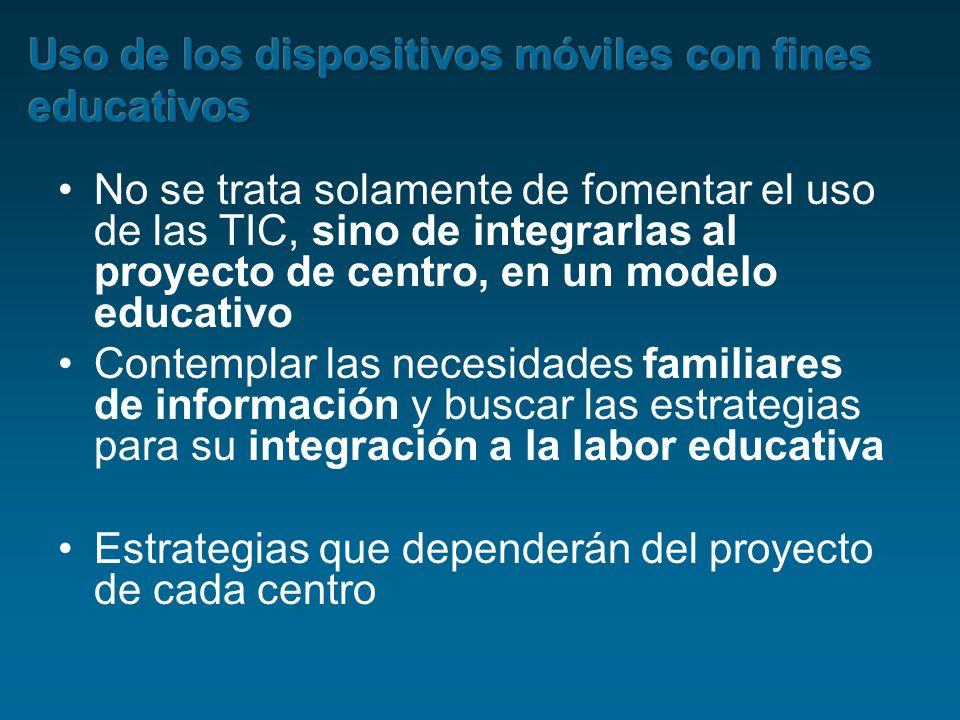 No se trata solamente de fomentar el uso de las TIC, sino de integrarlas al proyecto de centro, en un modelo educativo Contemplar las necesidades fami