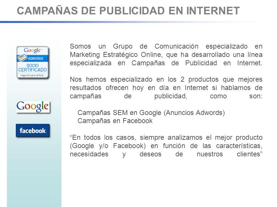 CAMPAÑAS DE PUBLICIDAD EN INTERNET Somos un Grupo de Comunicación especializado en Marketing Estratégico Online, que ha desarrollado una línea especializada en Campañas de Publicidad en Internet.