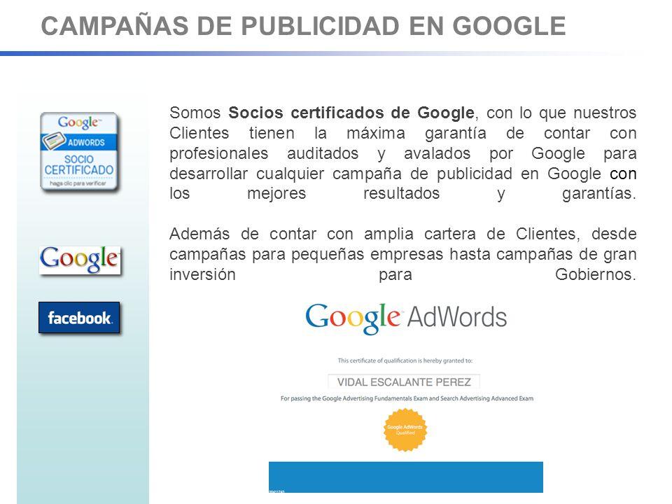 CAMPAÑAS DE PUBLICIDAD EN GOOGLE Somos Socios certificados de Google, con lo que nuestros Clientes tienen la máxima garantía de contar con profesionales auditados y avalados por Google para desarrollar cualquier campaña de publicidad en Google con los mejores resultados y garantías.