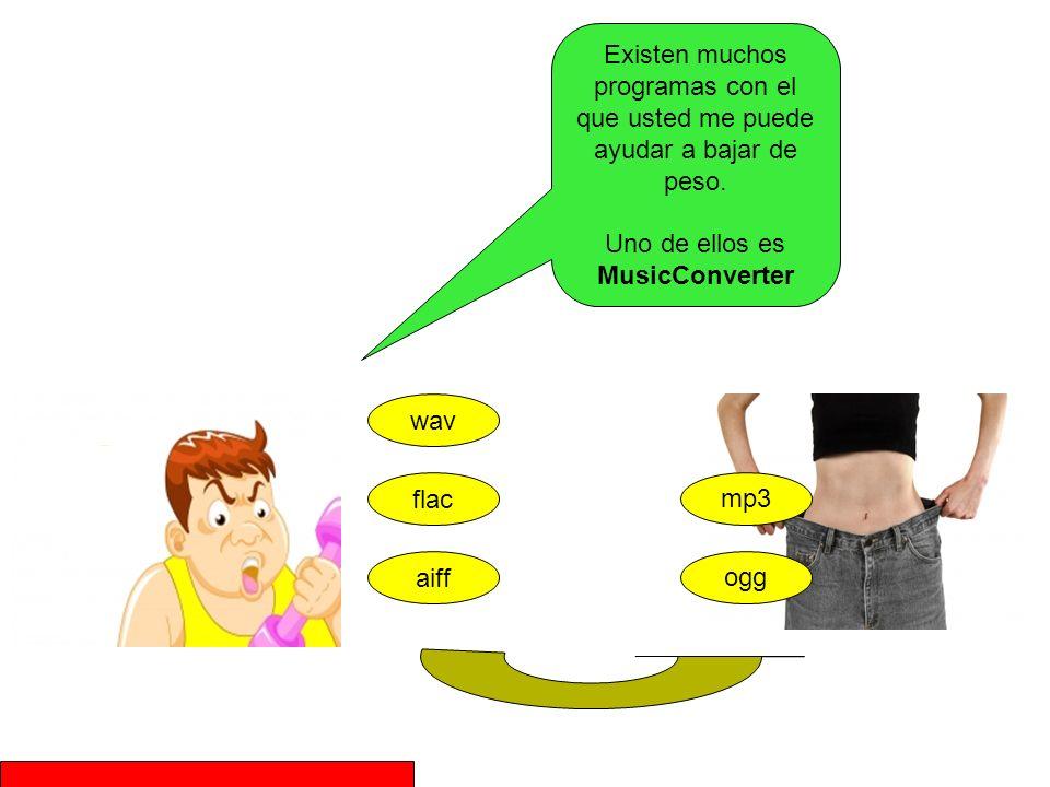 aiff flac wav Existen muchos programas con el que usted me puede ayudar a bajar de peso. Uno de ellos es MusicConverter mp3 ogg
