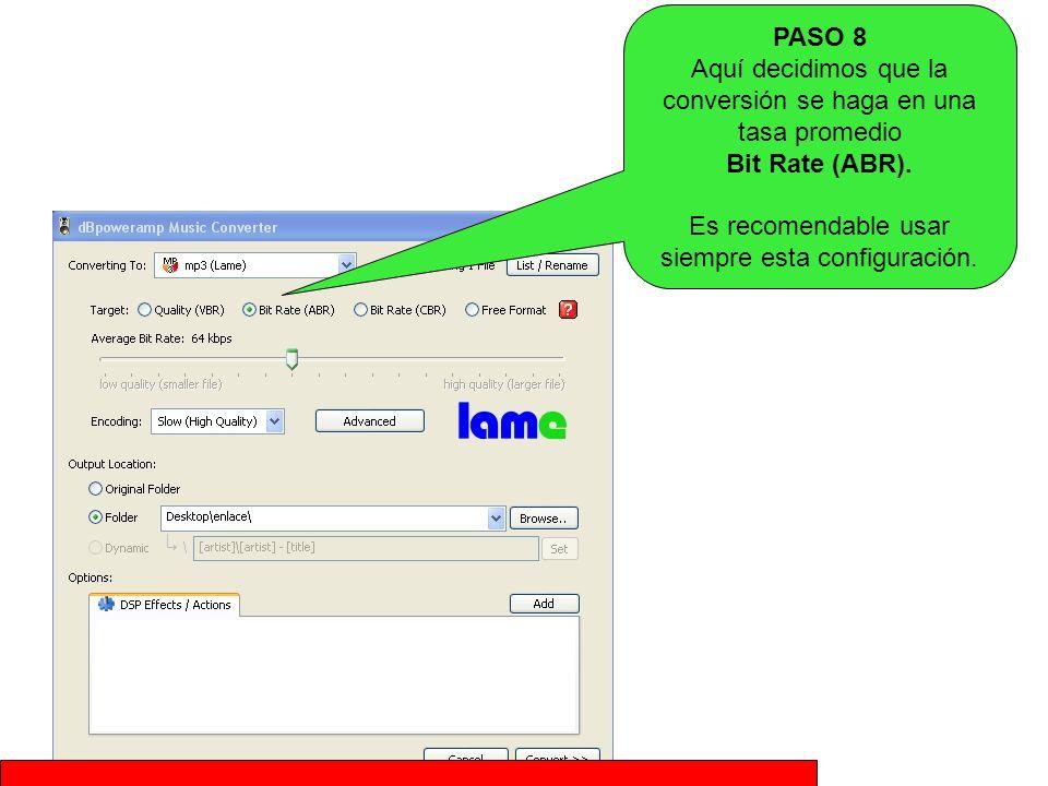 PASO 8 Aquí decidimos que la conversión se haga en una tasa promedio Bit Rate (ABR). Es recomendable usar siempre esta configuración.