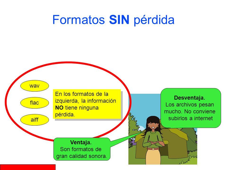 aiff flac wav En estos formatos la información NO tiene ninguna pérdida, pues se incluyen todos los datos.