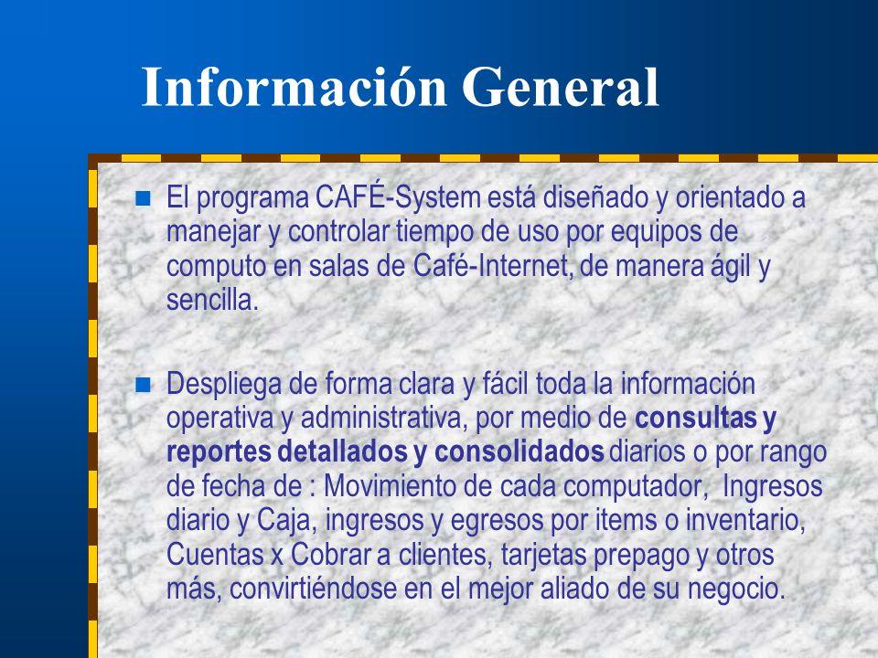 Información General El programa CAFÉ-System está diseñado y orientado a manejar y controlar tiempo de uso por equipos de computo en salas de Café-Internet, de manera ágil y sencilla.