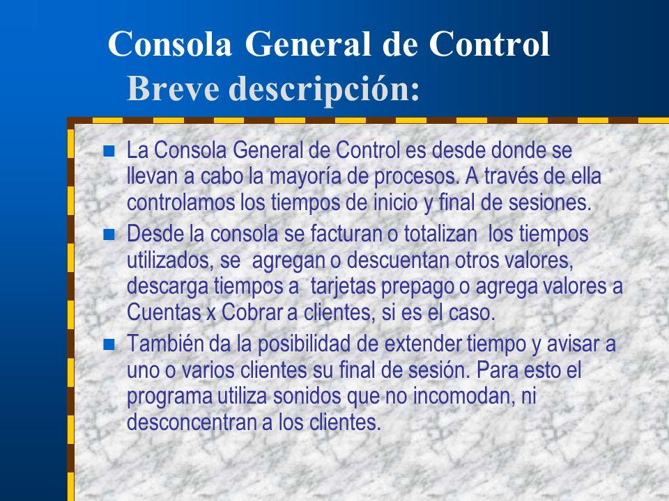 Consola General de Control Breve descripción: La Consola General de Control es desde donde se llevan a cabo la mayoría de procesos. A través de ella c
