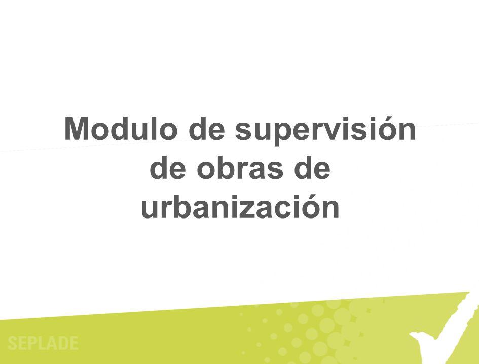 Modulo de supervisión de obras de urbanización