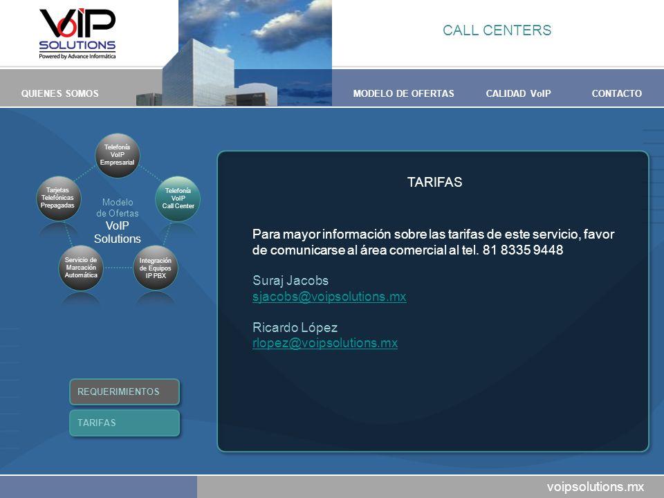 voipsolutions.mx QUIENES SOMOSMODELO DE OFERTASCALIDAD VoIPCONTACTO TARIFAS Para mayor información sobre las tarifas de este servicio, favor de comunicarse al área comercial al tel.