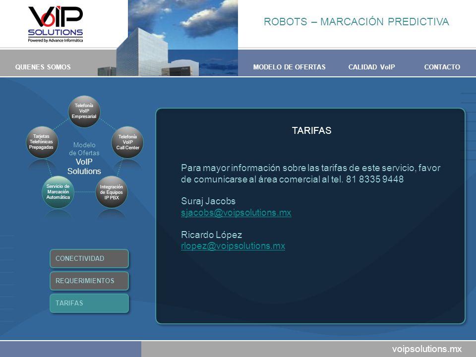 voipsolutions.mx QUIENES SOMOSMODELO DE OFERTASCALIDAD VoIPCONTACTO TARIFAS Para mayor información sobre las tarifas de este servicio, favor de comuni