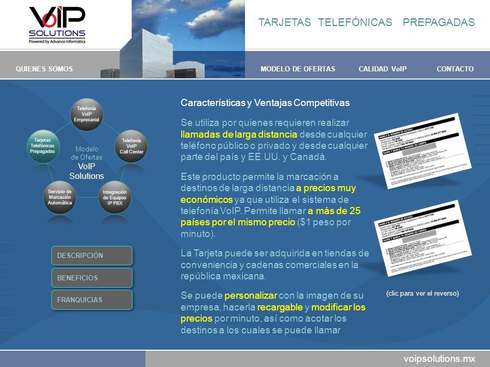 voipsolutions.mx QUIENES SOMOSMODELO DE OFERTASCALIDAD VoIPCONTACTO Características y Ventajas Competitivas Se utiliza por quienes requieren realizar