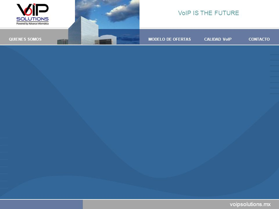 voipsolutions.mx QUIENES SOMOSMODELO DE OFERTASCALIDAD VoIPCONTACTO VoIP IS THE FUTURE