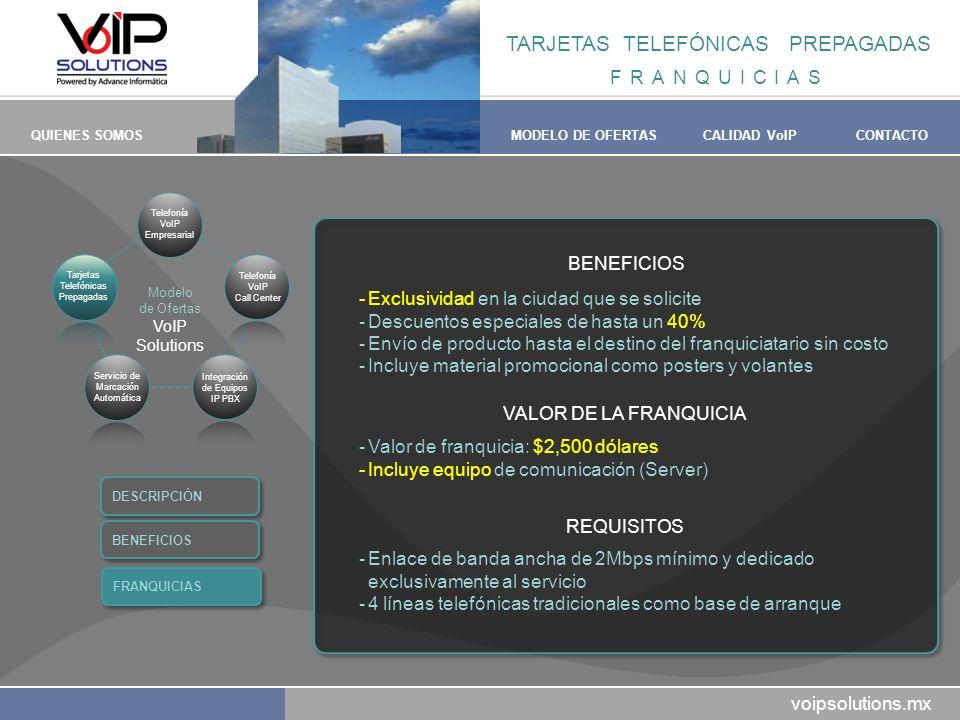 voipsolutions.mx QUIENES SOMOSMODELO DE OFERTASCALIDAD VoIPCONTACTO BENEFICIOS -Exclusividad en la ciudad que se solicite -Descuentos especiales de ha