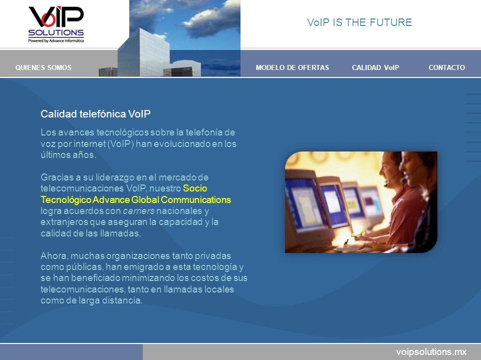 voipsolutions.mx QUIENES SOMOSMODELO DE OFERTASCALIDAD VoIPCONTACTO Calidad telefónica VoIP Los avances tecnológicos sobre la telefonía de voz por internet (VoIP) han evolucionado en los últimos años.