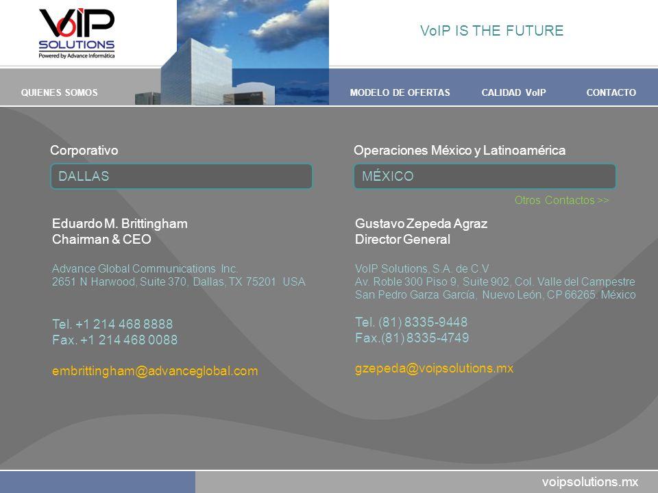 voipsolutions.mx QUIENES SOMOSMODELO DE OFERTASCALIDAD VoIPCONTACTO Eduardo M. Brittingham Chairman & CEO Advance Global Communications Inc. 2651 N Ha