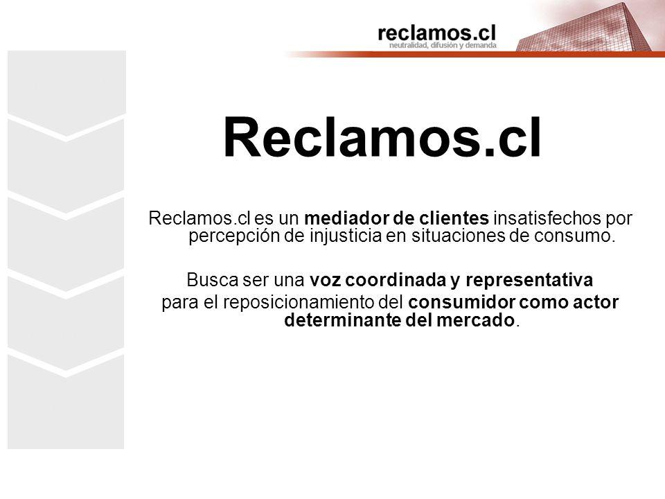 Reclamos.cl Encuentro del Mercado Desamparo del Consumidor Reclamos.cl Reclamos.cl es un mediador de clientes insatisfechos por percepción de injusticia en situaciones de consumo.
