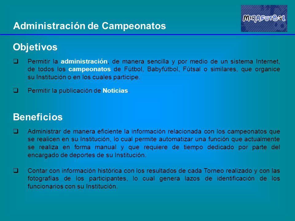 Objetivos Permitir la administración, de manera sencilla y por medio de un sistema Internet, de todos los campeonatos de Fútbol, Babyfútbol, Fútsal o