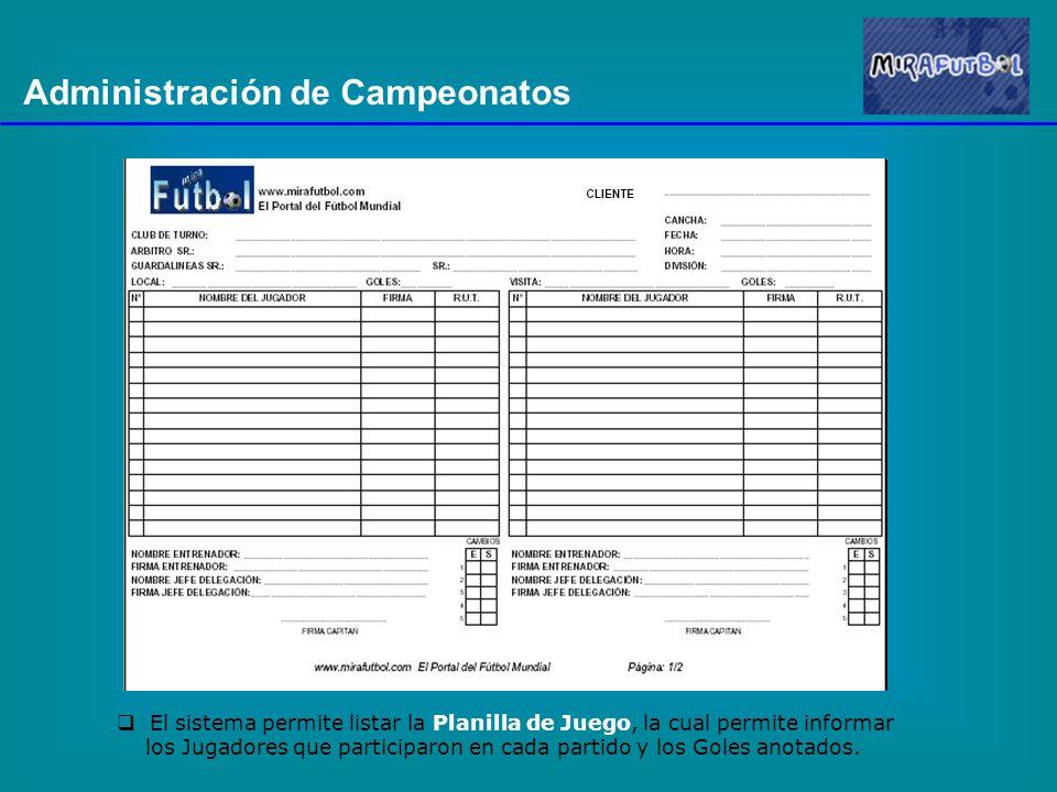 Administración de Campeonatos El sistema permite listar la Planilla de Juego, la cual permite informar los Jugadores que participaron en cada partido y los Goles anotados.