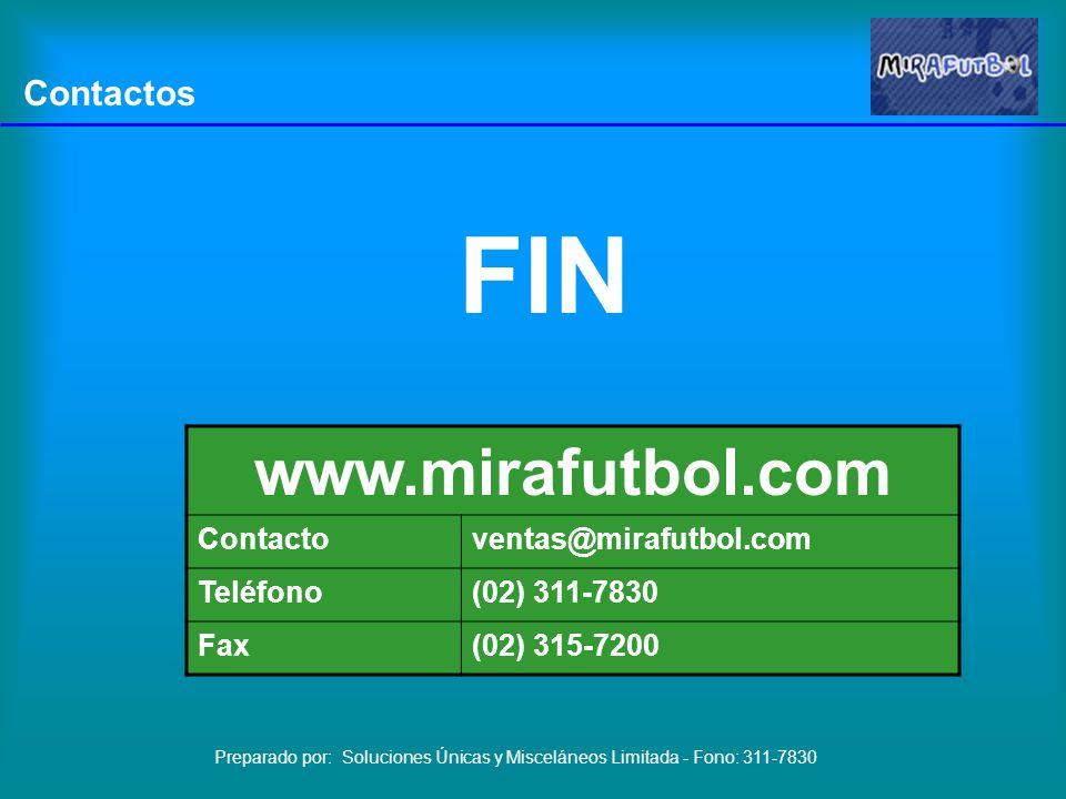 FIN Preparado por: Soluciones Únicas y Misceláneos Limitada - Fono: 311-7830 www.mirafutbol.com Contactoventas@mirafutbol.com Teléfono(02) 311-7830 Fax(02) 315-7200 Contactos