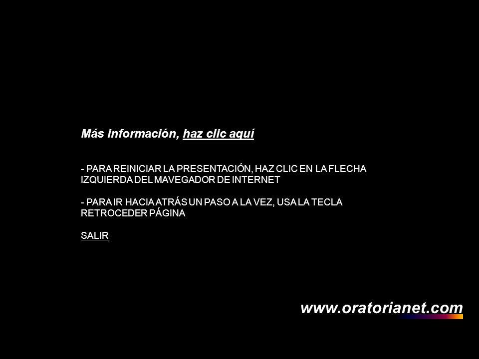 www.oratorianet.com Más información, haz clic aquíhaz clic aquí - PARA REINICIAR LA PRESENTACIÓN, HAZ CLIC EN LA FLECHA IZQUIERDA DEL MAVEGADOR DE INT