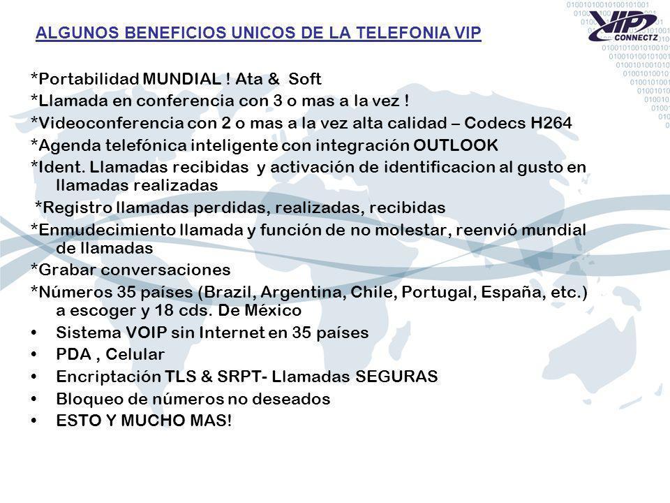 ALGUNOS BENEFICIOS UNICOS DE LA TELEFONIA VIP *Portabilidad MUNDIAL ! Ata & Soft *Llamada en conferencia con 3 o mas a la vez ! *Videoconferencia con