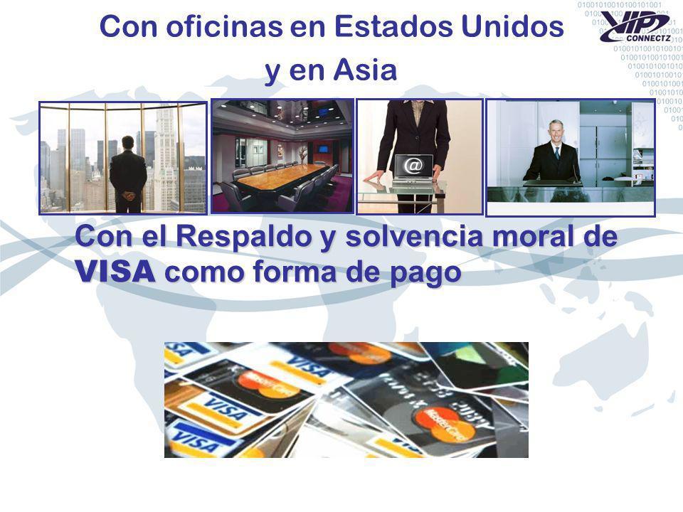 Con oficinas en Estados Unidos y en Asia Con el Respaldo y solvencia moral de VISA como forma de pago