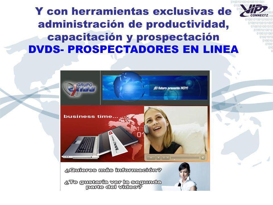 Y con herramientas exclusivas de administración de productividad, capacitación y prospectación DVDS- PROSPECTADORES EN LINEA