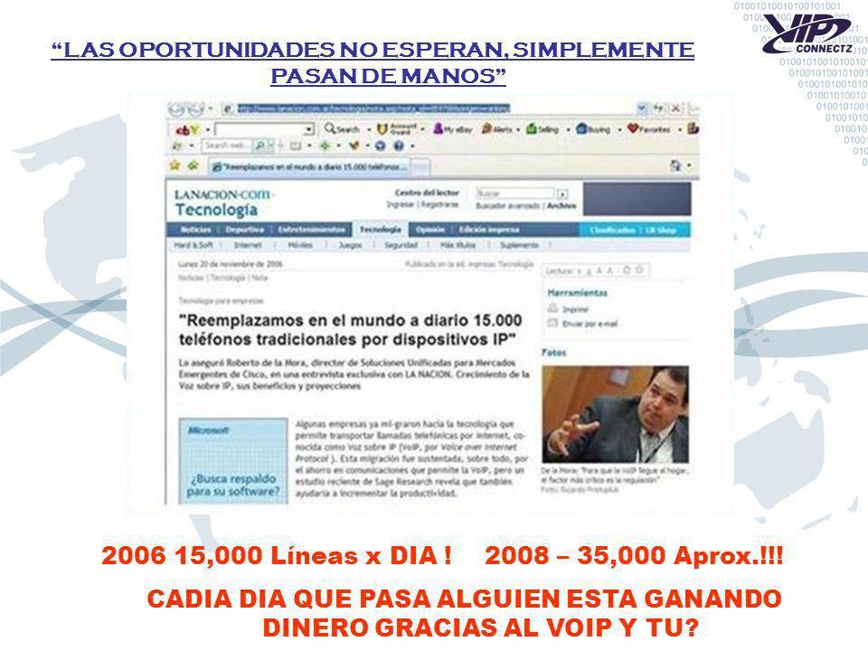 LAS OPORTUNIDADES NO ESPERAN, SIMPLEMENTE PASAN DE MANOS 2006 15,000 Líneas x DIA ! 2008 – 35,000 Aprox.!!! CADIA DIA QUE PASA ALGUIEN ESTA GANANDO DI