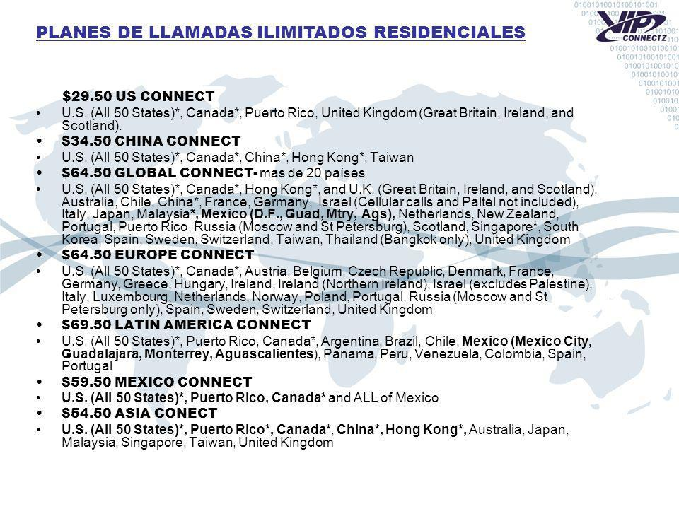PLANES DE LLAMADAS ILIMITADOS RESIDENCIALES $29.50 US CONNECT U.S. (All 50 States)*, Canada*, Puerto Rico, United Kingdom (Great Britain, Ireland, and