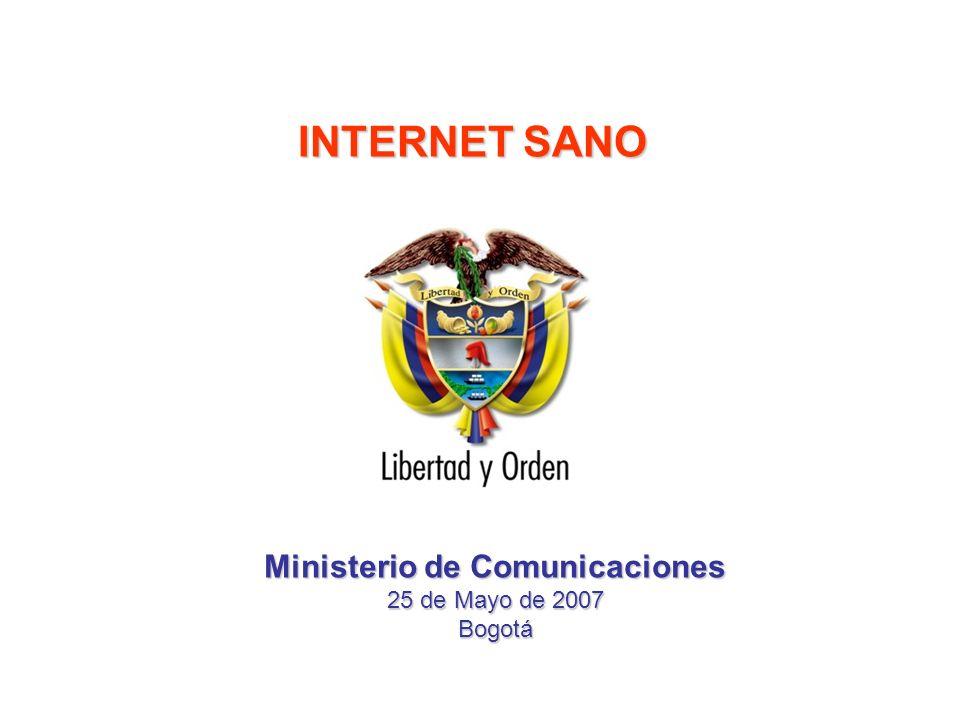 Ministerio de Comunicaciones 25 de Mayo de 2007 Bogotá INTERNET SANO