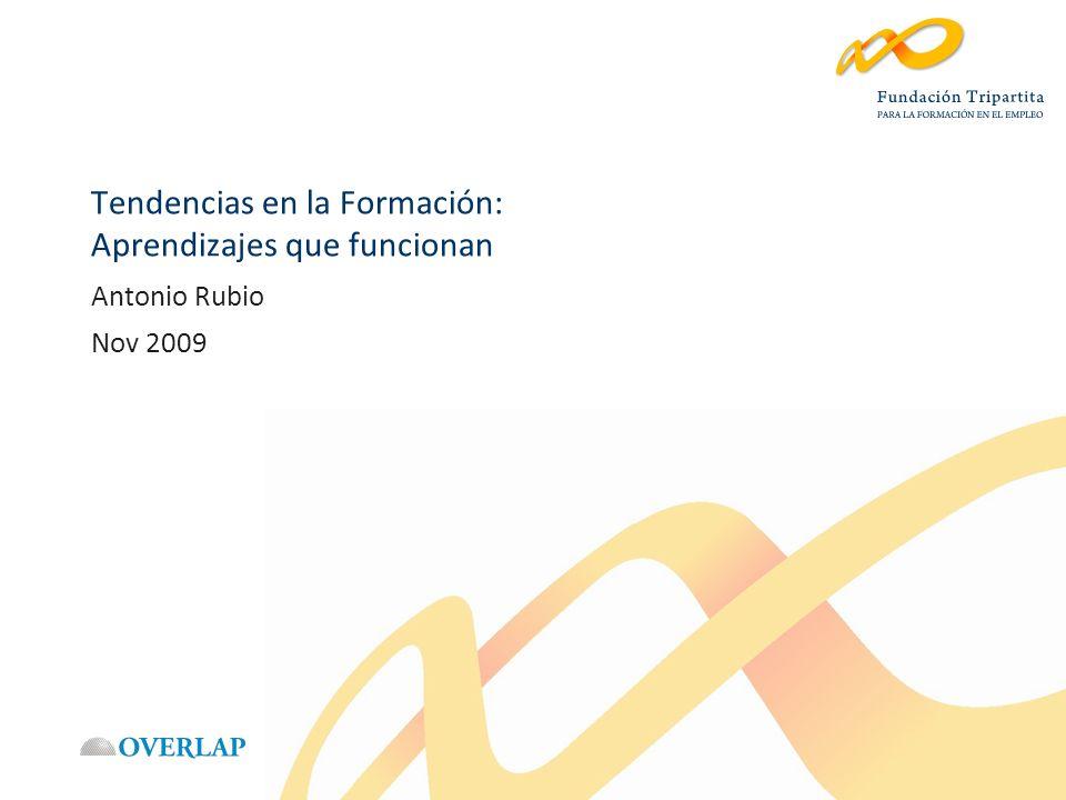 Tendencias en la Formación: Aprendizajes que funcionan Antonio Rubio Nov 2009