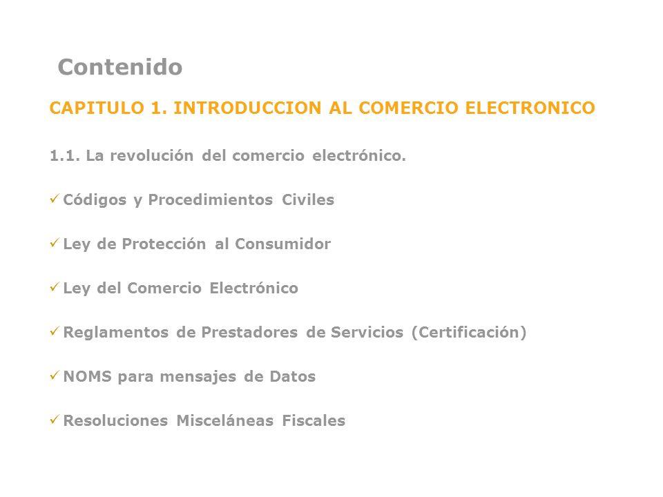 Contenido CAPITULO 1. INTRODUCCION AL COMERCIO ELECTRONICO 1.1. La revolución del comercio electrónico. Códigos y Procedimientos Civiles Ley de Protec