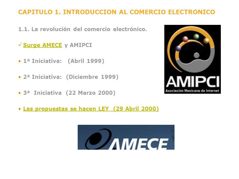 CAPITULO 1. INTRODUCCION AL COMERCIO ELECTRONICO 1.1. La revolución del comercio electrónico. Surge AMECE y AMIPCI Surge AMECE 1ª Iniciativa: (Abril 1