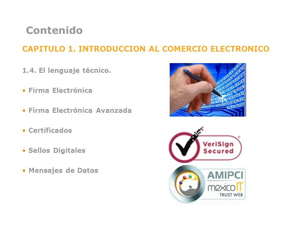 Contenido CAPITULO 1. INTRODUCCION AL COMERCIO ELECTRONICO 1.4. El lenguaje técnico. Firma Electrónica Firma Electrónica Avanzada Certificados Sellos