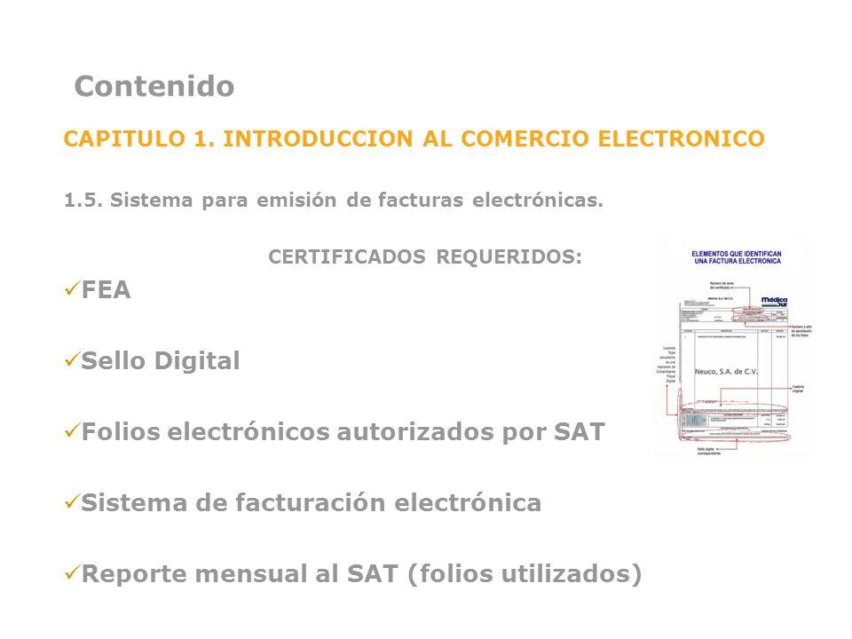 Contenido CAPITULO 1. INTRODUCCION AL COMERCIO ELECTRONICO 1.5. Sistema para emisión de facturas electrónicas. CERTIFICADOS REQUERIDOS: FEA Sello Digi