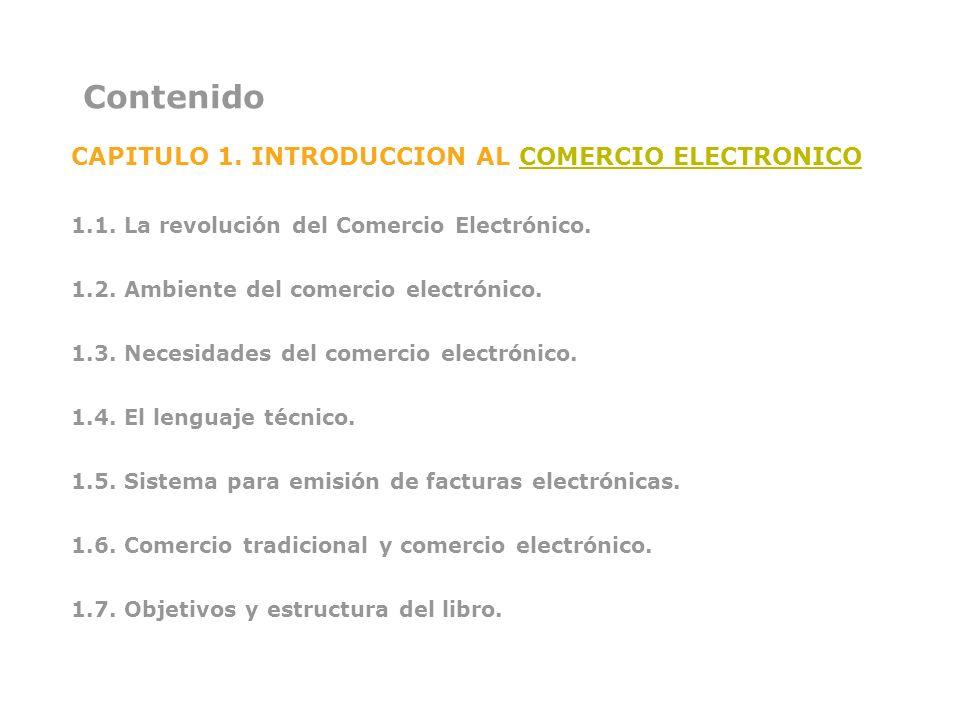 Contenido CAPITULO 1. INTRODUCCION AL COMERCIO ELECTRONICOCOMERCIO ELECTRONICO 1.1. La revolución del Comercio Electrónico. 1.2. Ambiente del comercio