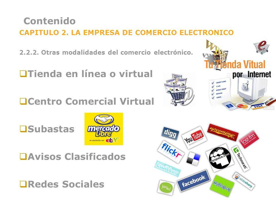 Contenido CAPITULO 2. LA EMPRESA DE COMERCIO ELECTRONICO 2.2.2. Otras modalidades del comercio electrónico. Tienda en línea o virtual Centro Comercial